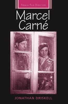Marcel Carne (French Film Directors) by Jonathan Driskell, ISBN: 9781784992859