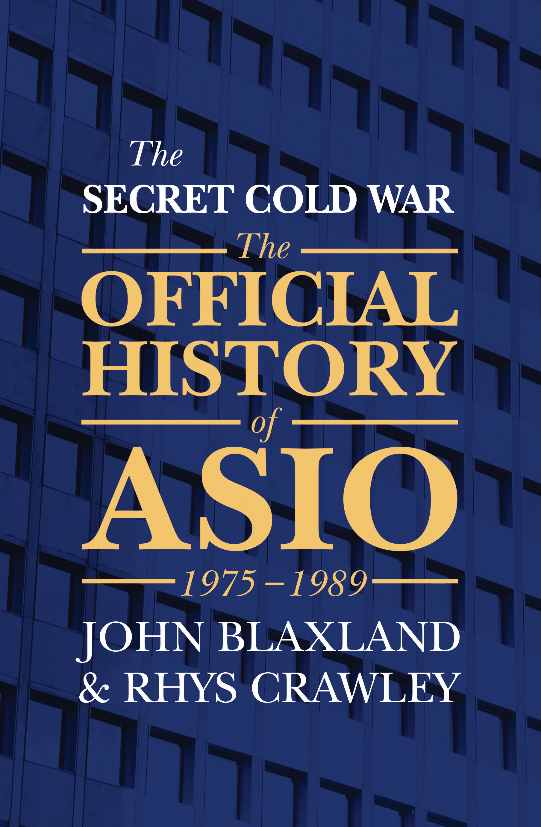 The Secret Cold WarThe Official History of ASIO, 1975-1989