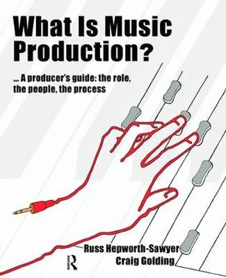 What is Music Production?A Producers Guide: The Role, the People, the Pr... by Russ Hepworth-Sawyer, ISBN: 9781138468979