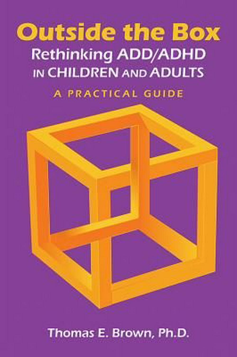 Outside the Box: Rethinking Add/ADHD in Children and AdultsA Practical Guide