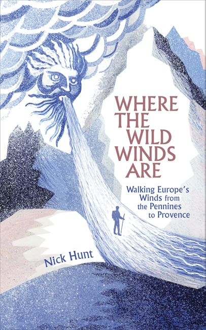 Where the Wild Winds Are: Walking Europe's Winds from the Pennines to Provence by Nick Hunt, ISBN: 9781857886566