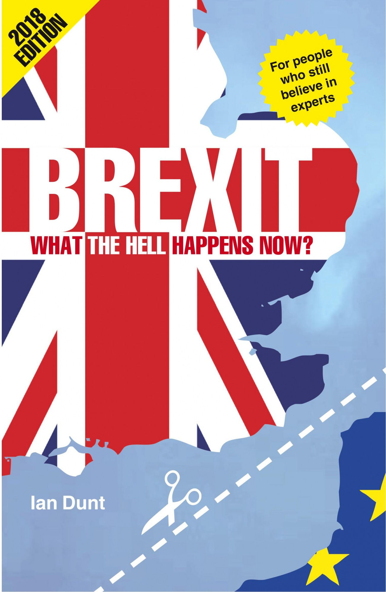 BrexitWhat the Hell Happens Now? 2018 Edition by Ian Dunt, ISBN: 9780995497856