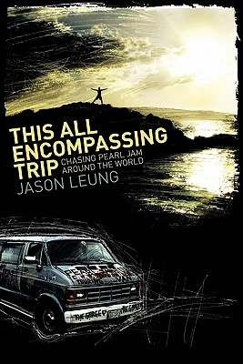 This All Encompassing Trip (chasing Pearl Jam Around the World)