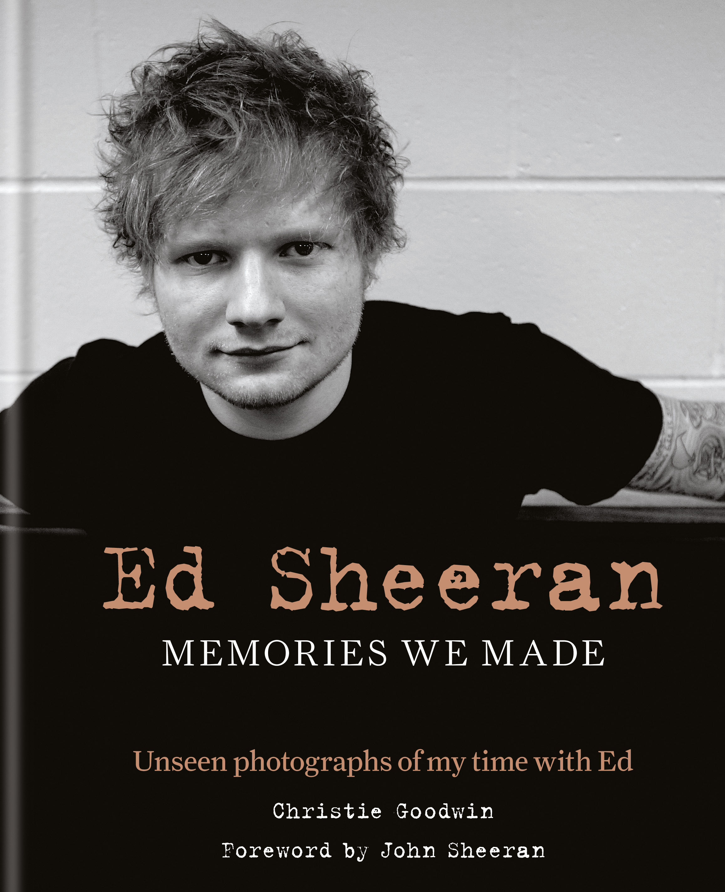 Ed Sheeran: Memories we made: Unseen photographs of my time with Ed by Christie Goodwin, ISBN: 9781788400664
