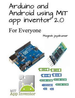 Arduino and Android Using Mit App Inventor by Magesh Jayakumar, ISBN: 9781523486809