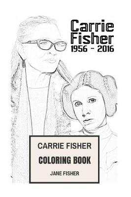 Carrie Fisher Coloring BookPrincess Leia Of Alderaan And Star Wars Actress