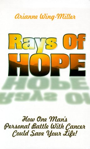 Rays of Hope: How One Man's Personal War with Cancer Could Save Your Life