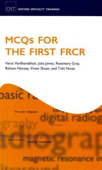 MCQs for the First FRCR by J. James, ISBN: 9780199584024