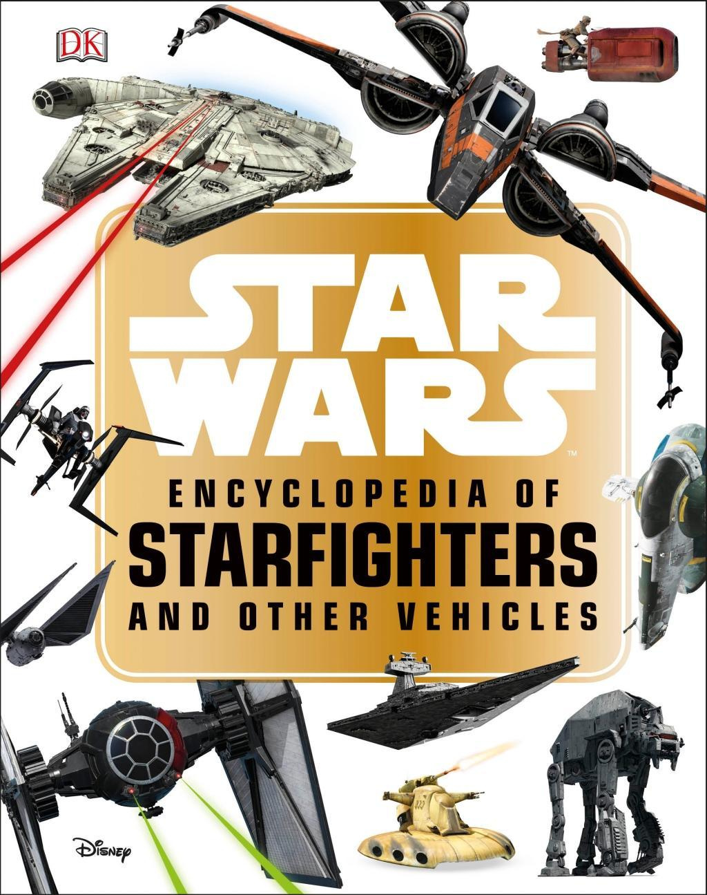 Star Wars Encyclopedia of Starfighters and Other Vehicles by DK, ISBN: 9781465466655