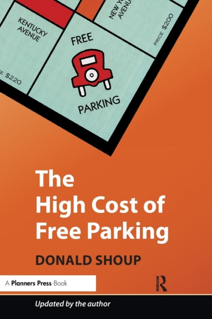 The High Cost of Free Parking by Donald Shoup, ISBN: 9781932364965