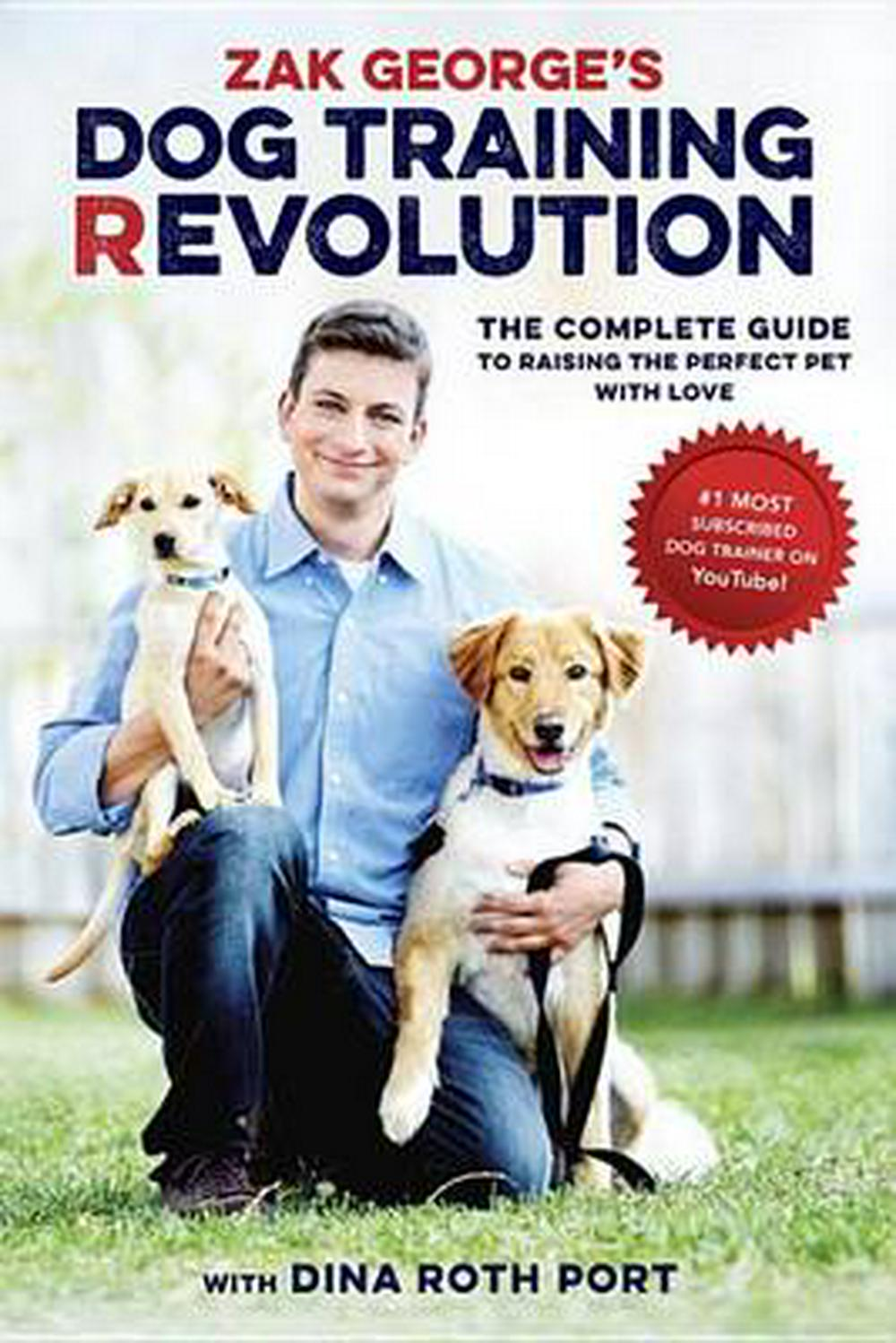 Dog Training RevolutionRaising the Perfect Pet with Love by Zak George,Dina Roth Port, ISBN: 9781607748915