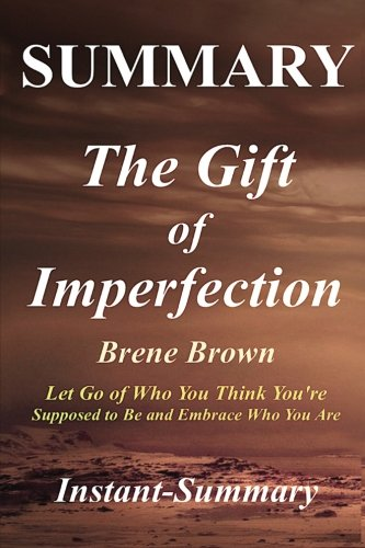 Summary - The Gift of Imperfection: Book by Brene Brown - Let Go of Who You Think You're Supposed to Be and Embrace Who You Are (The Gift of ... Summary - Book, Paperback, Hardcover)