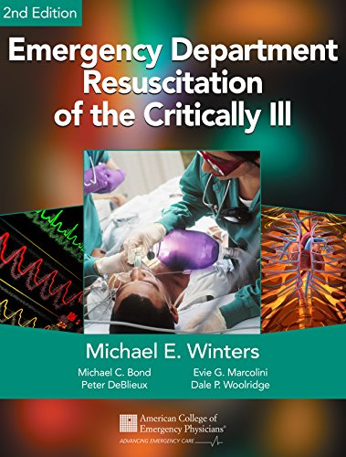 Emergency Department Resuscitation of the Critically Ill, 2nd Edition by MD, FACEP, FAAEM Michael E. Winters, ISBN: 9780988997394