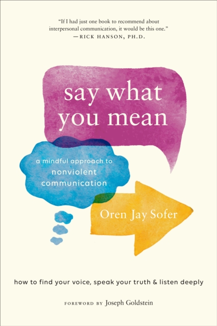 Say What You MeanA Mindful Approach to Nonviolent Communication