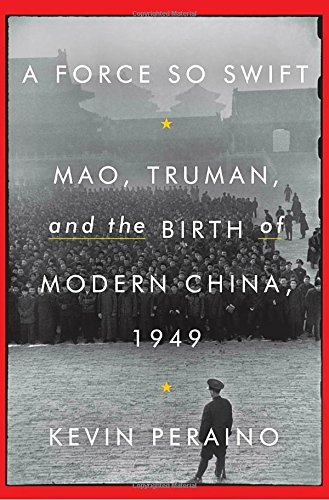 A Force So SwiftMao, Truman, and the Birth of Modern China, 1949