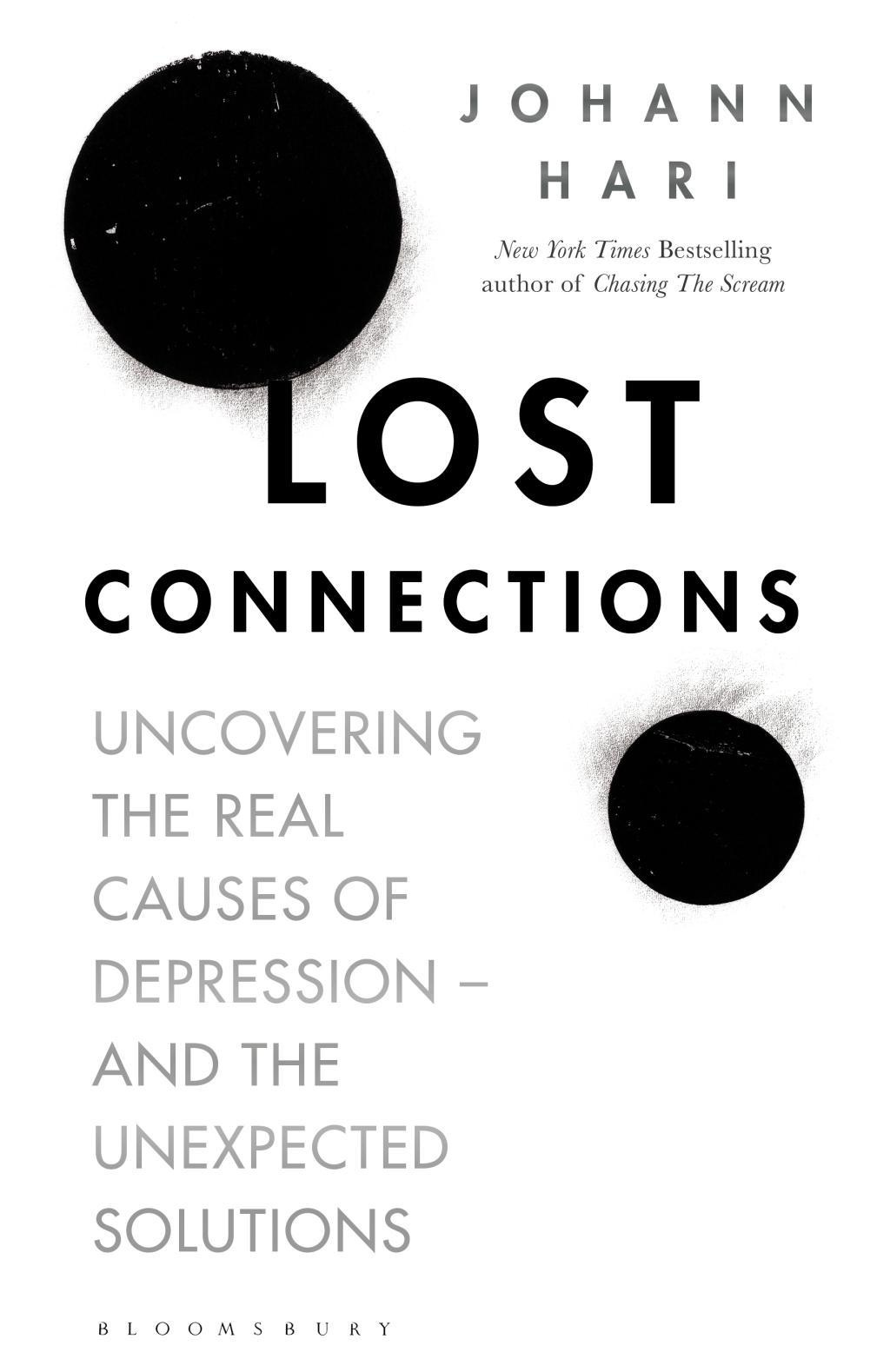 Lost Connections: Uncovering the Real Causes of Depression - and the Unexpected Solutions by Johann Hari, ISBN: 9781408878699