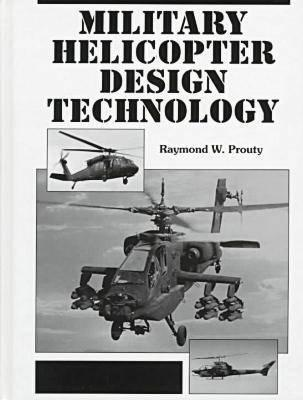 Military Helicopter Design Technology by Raymond W. Prouty, ISBN: 9781575240671