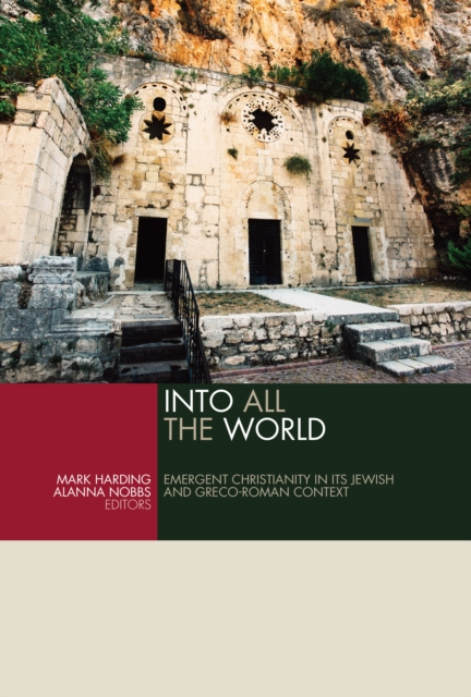 Into All the World: Emergent Christianity in Its Jewish and Graeco-Roman Context