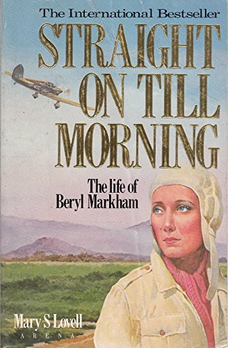 Straight on Till Morning: Biography of Beryl Markham (Arena Books) by Mary S. Lovell, ISBN: 9780099536000
