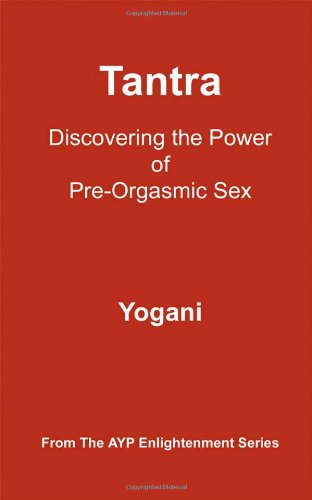 Tantra - Discovering the Power of Pre-Orgasmic Sex by Yogani, ISBN: 9780976465584