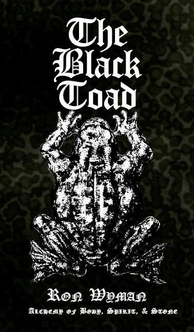 The  Black  Toad: Alchemy of Body, Spirit, & Stone by Ron Wyman, ISBN: 9781906958848
