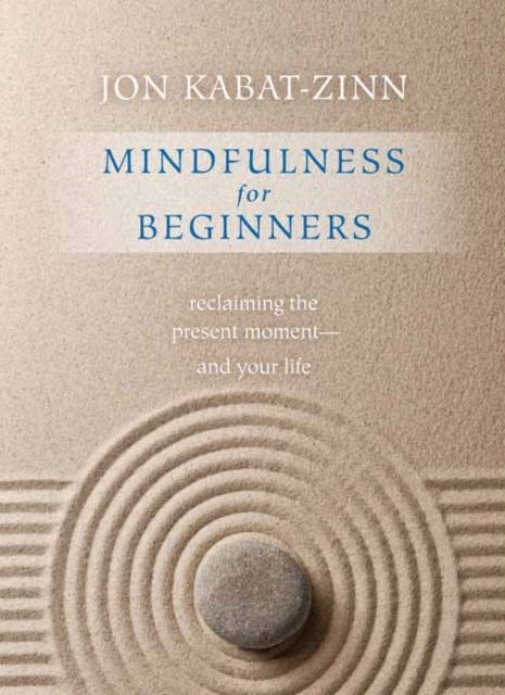 Mindfulness for BeginnersReclaiming the Present Moment and Your Life