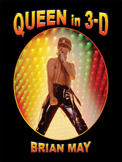 Queen 3d: A Photographic Biography by Brian May, ISBN: 9780957424685