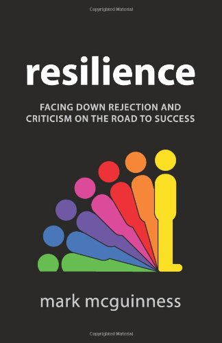 Resilience: Facing Down Rejection and Criticism on the Road to Success