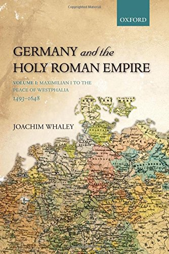 Germany and the Holy Roman Empire: Maximilian I to the Peace of Westphalia, 1493-1648 v. I