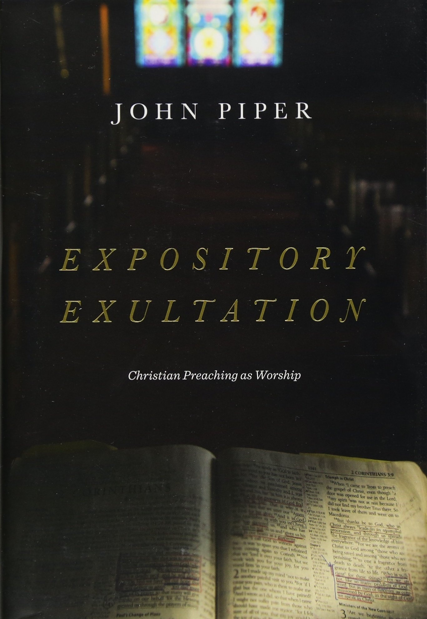 Expository ExultationChristian Preaching as Worship