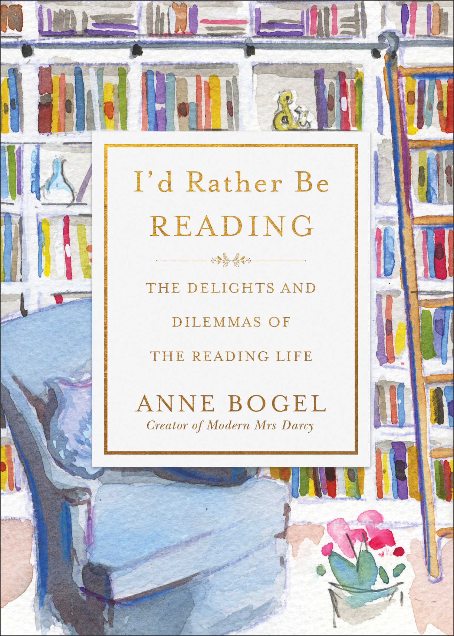 I'd Rather Be Reading: The Delights and Dilemmas of the Reading Life by Anne Bogel, ISBN: 9780801072925