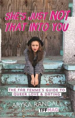 She's Just Not That Into YouThe Fab Femme's Guide to Queer Love and Dating