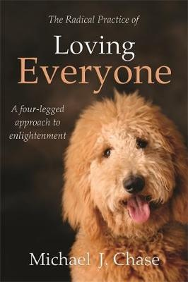 The Radical Practice of Loving Everyone by Michael J. Chase, ISBN: 9781781800782