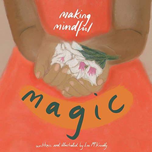 Making Mindful Magic: mindful activities for children by Lea McKnoulty, ISBN: 9780994255204