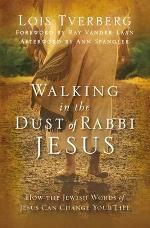 Walking in the Dust of Rabbi Jesus by Lois Tverberg, ISBN: 9780310284208