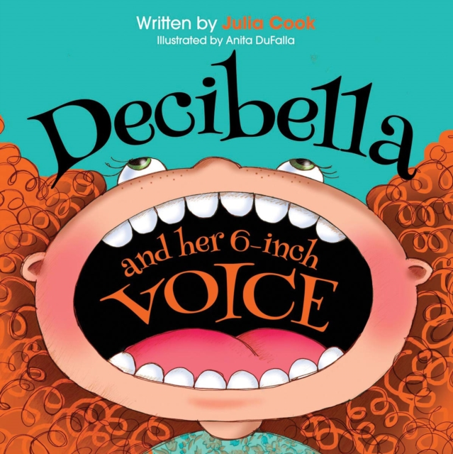 Decibella and Her 6-Inch Voice by Julia Cook, ISBN: 9781934490587