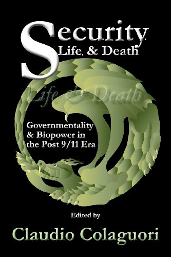 Security, Life, & Death: Governmentality & Biopower in the Post 9/11 Era