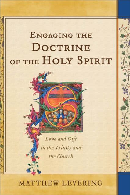 Engaging the Doctrine of the Holy SpiritLove and Gift in the Trinity and the Church