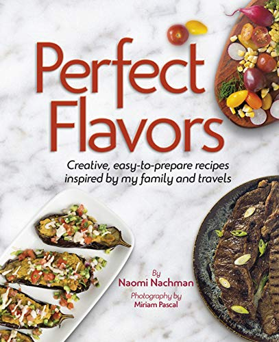 Perfect Flavors: Creative, easy-to-prepare recipes inspired by my family and travels by Naomi Nachman, ISBN: 9781422622384