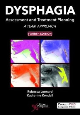 Dysphagia Assessment and Treatment Planning: A Team Approach, Fourth Edition