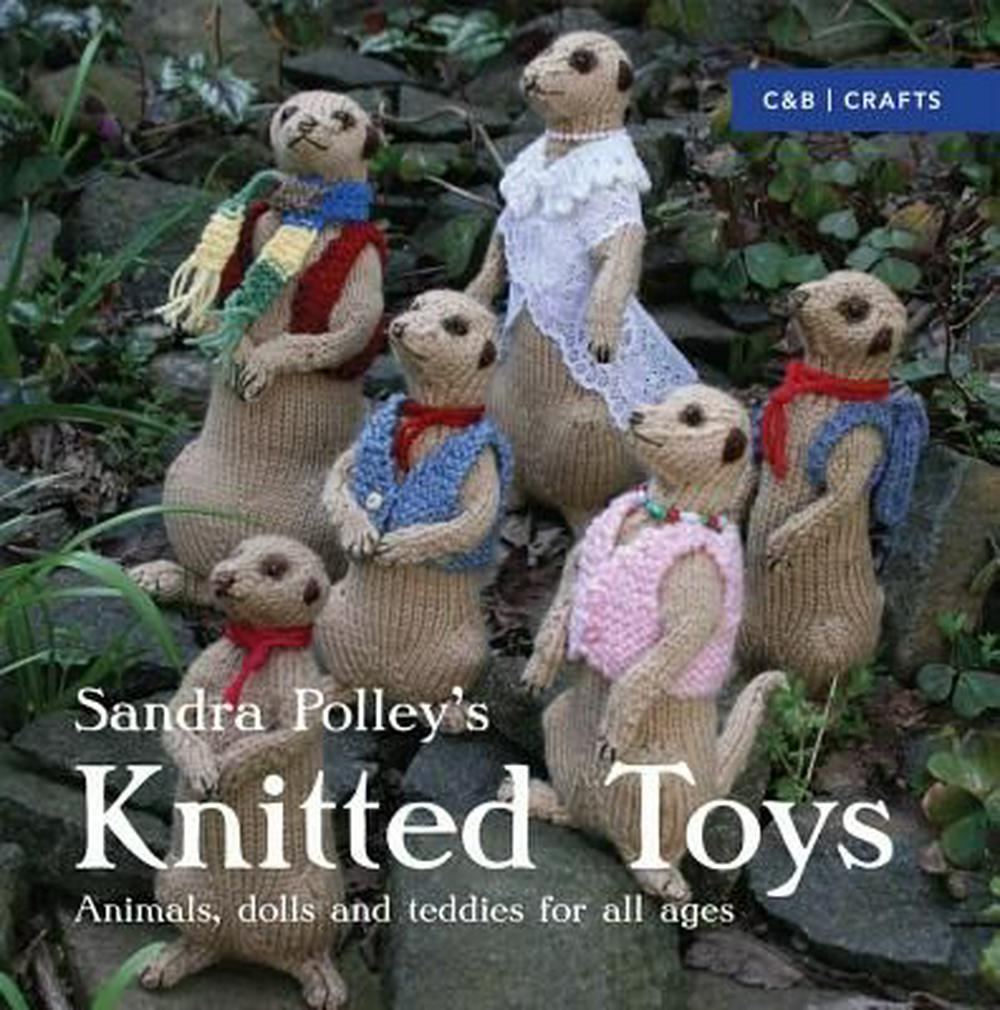 Knitted ToysAnimals, Dolls and Teddies for All Ages