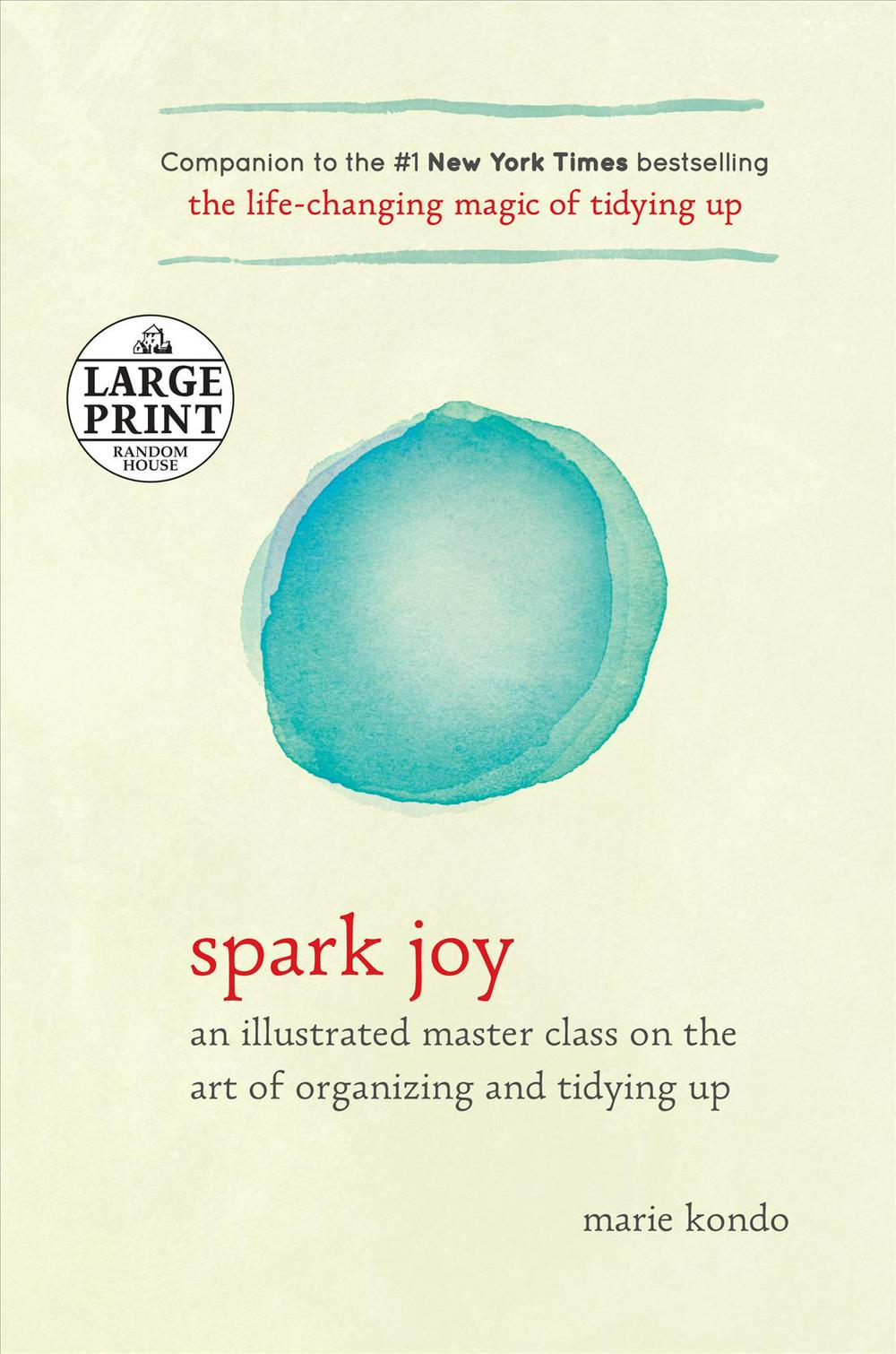 Spark Joy: An Illustrated Master Class on the Art of Organizing and Tidying Up by Marie Kondo, ISBN: 9780735207783