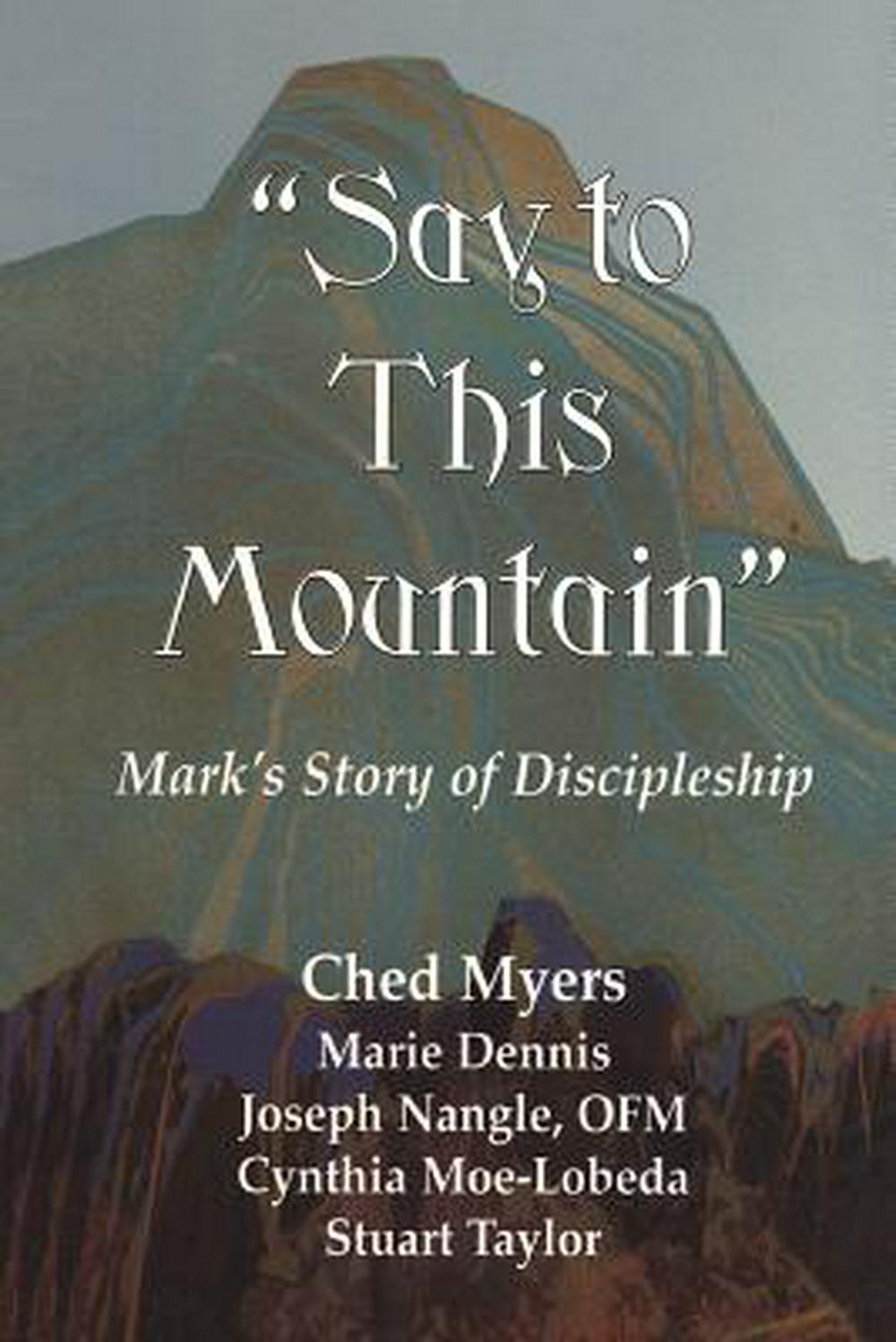 Say to This Mountain: Mark's Story of Discipleship by Ched Myers, ISBN: 9781570751004