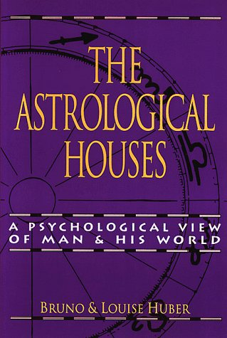 The Astrological Houses: A Psychological View of Man and His World by Bruno Huber, ISBN: 9780877285878