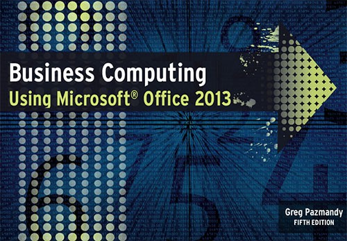 Business Computing Using Microsoft Office 2013
