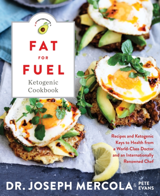 Fat for Fuel Cookbook: Simple Recipes and Meal Planning to Rescue Your Metabolism and Restore Well-Being