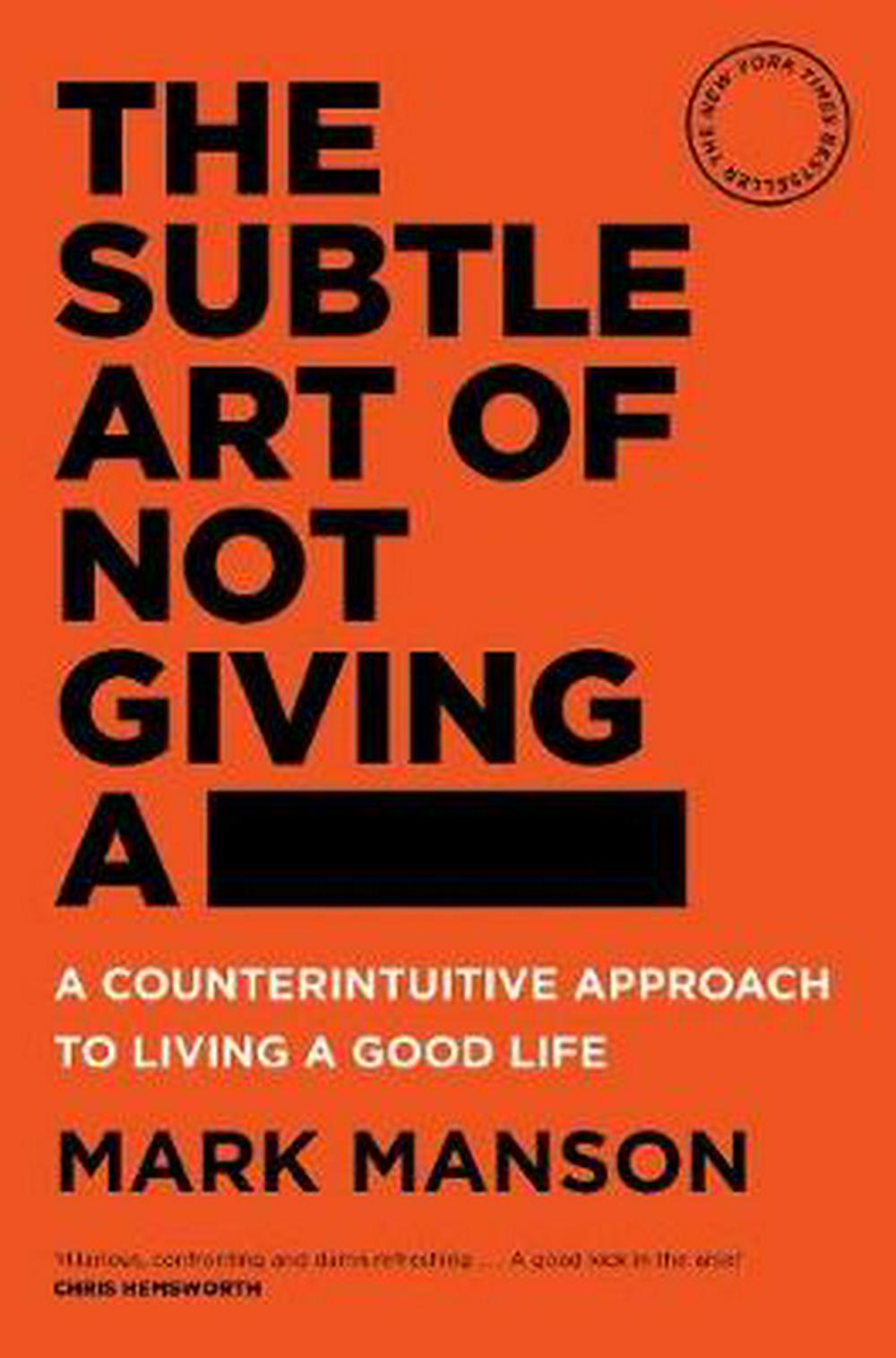 The Subtle Art of Not Giving a -A Counterintuitive Approach to Living a Good Life by Mark Manson, ISBN: 9781760558772