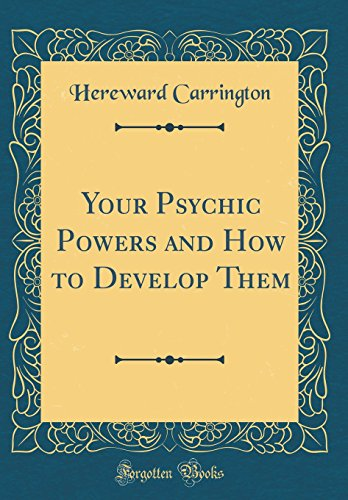 Your Psychic Powers and How to Develop Them (Classic Reprint) by Hereward Carrington, ISBN: 9780364415801