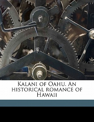 Kalani of Oahu. an Historical Romance of Hawaii