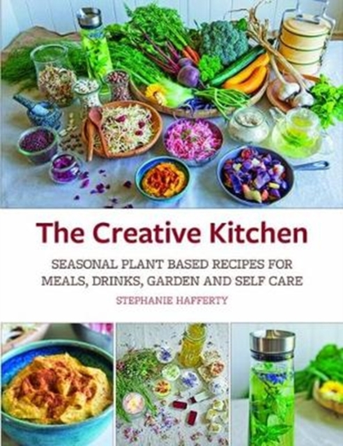 The Creative KitchenSeasonal Plant Based Recipes for Meals, Drinks,...